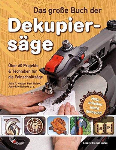 Das große Buch der Dekupiersäge: Über 60 Projekte & Techniken für die Feinschnittsäge, Holzarbeiten...
